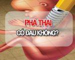 [ Giải đáp] Phá thai có đau không? có nguy hiểm không?