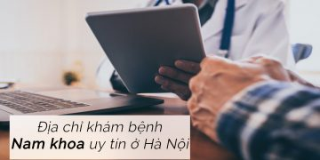 Top 7 địa chỉ phòng khám nam khoa uy tín tại Hà Nội