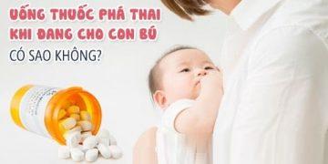 Uống thuốc phá thai khi đang cho con bú có nguy hiểm không?