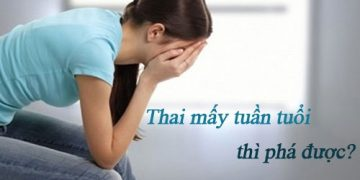 [ Giải đáp]: Thai bao nhiêu tuần thì phá được?
